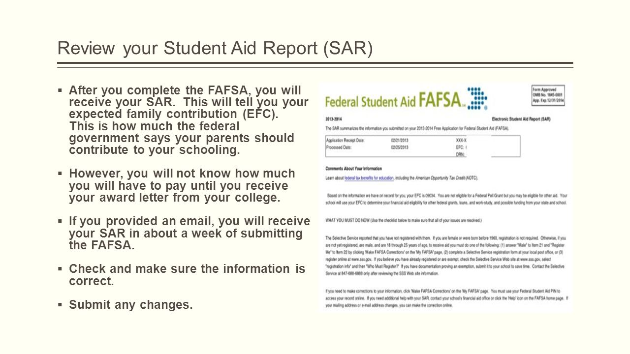 Review your Student Aid Report (SAR)  After you complete the FAFSA, you will receive your SAR.
