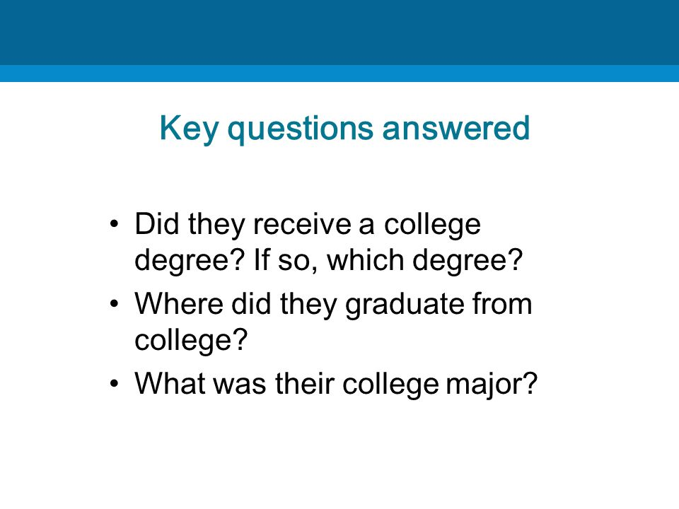 Key questions answered Did they receive a college degree.