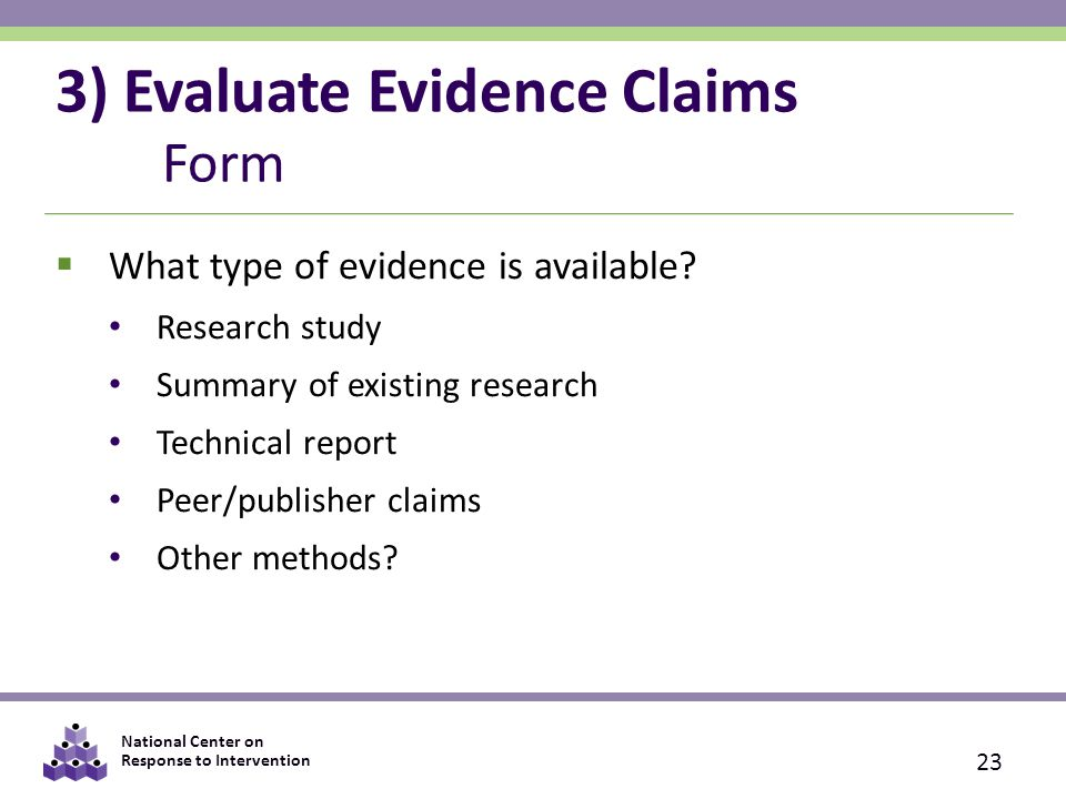 National Center on Response to Intervention 3) Evaluate Evidence Claims Form  What type of evidence is available.