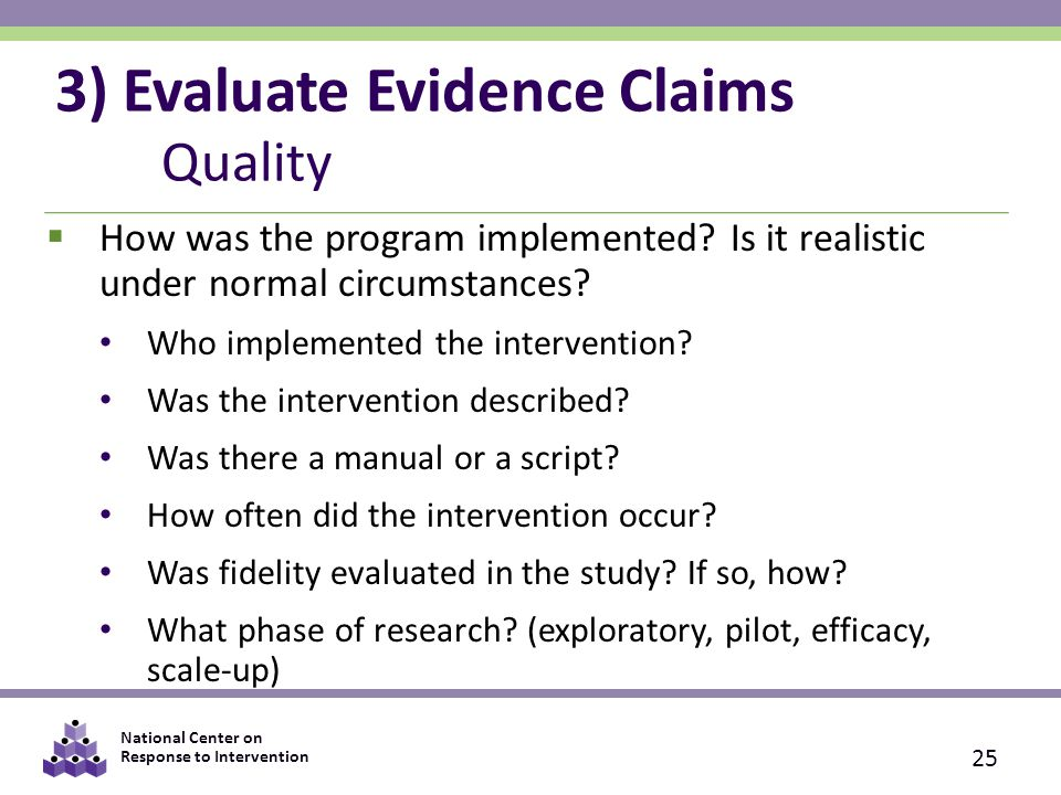 National Center on Response to Intervention 3) Evaluate Evidence Claims Quality  How was the program implemented.