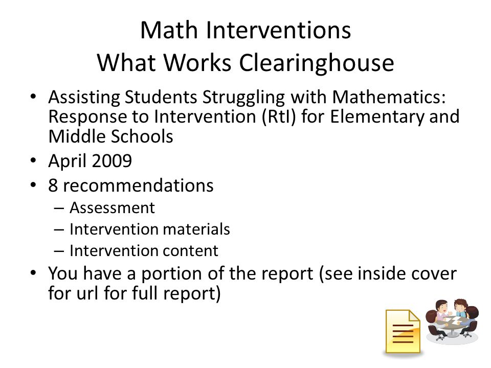 School-wide Intervention Considerations Emphasize understanding rather than tricks Develop consistency in academic expectations Develop consistency in use of vocabulary, mnemonics, and graphics organizers