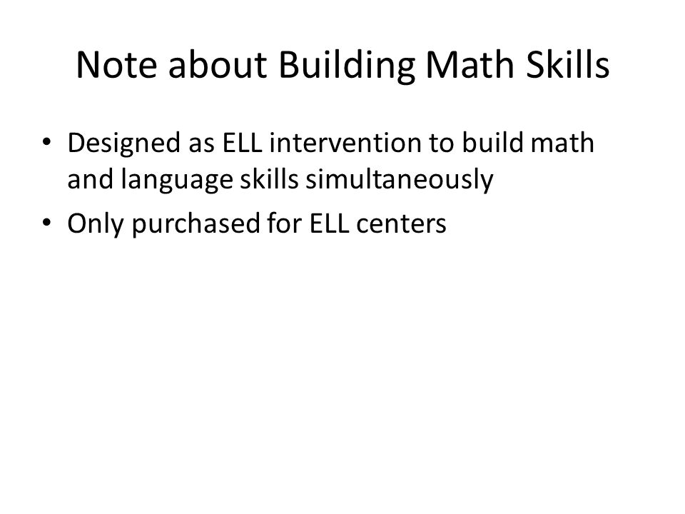 Note about Building Math Skills Designed as ELL intervention to build math and language skills simultaneously Only purchased for ELL centers
