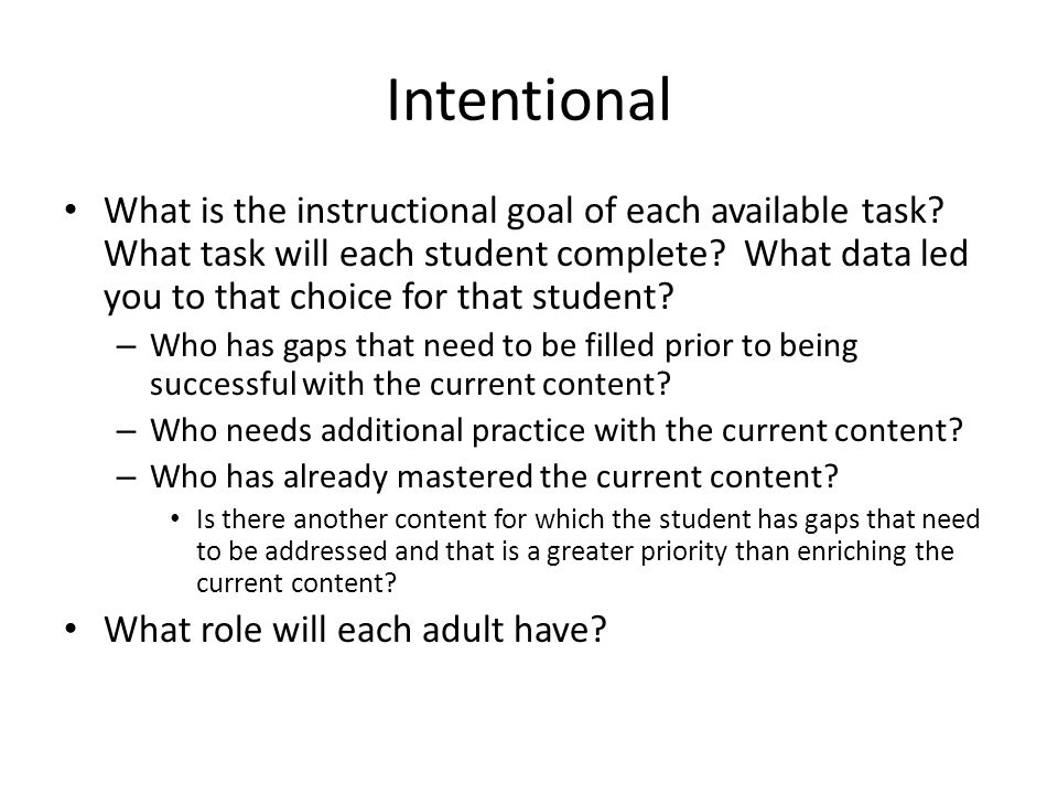 Intentional What is the instructional goal of each available task.