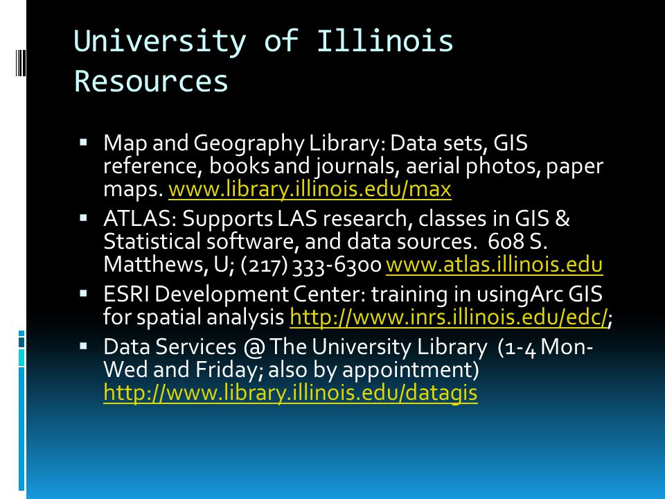 University of Illinois Resources  Map and Geography Library: Data sets, GIS reference, books and journals, aerial photos, paper maps.
