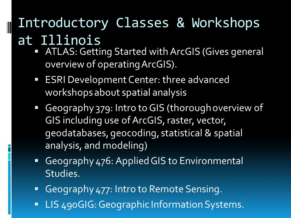 Introductory Classes & Workshops at Illinois  ATLAS: Getting Started with ArcGIS (Gives general overview of operating ArcGIS).