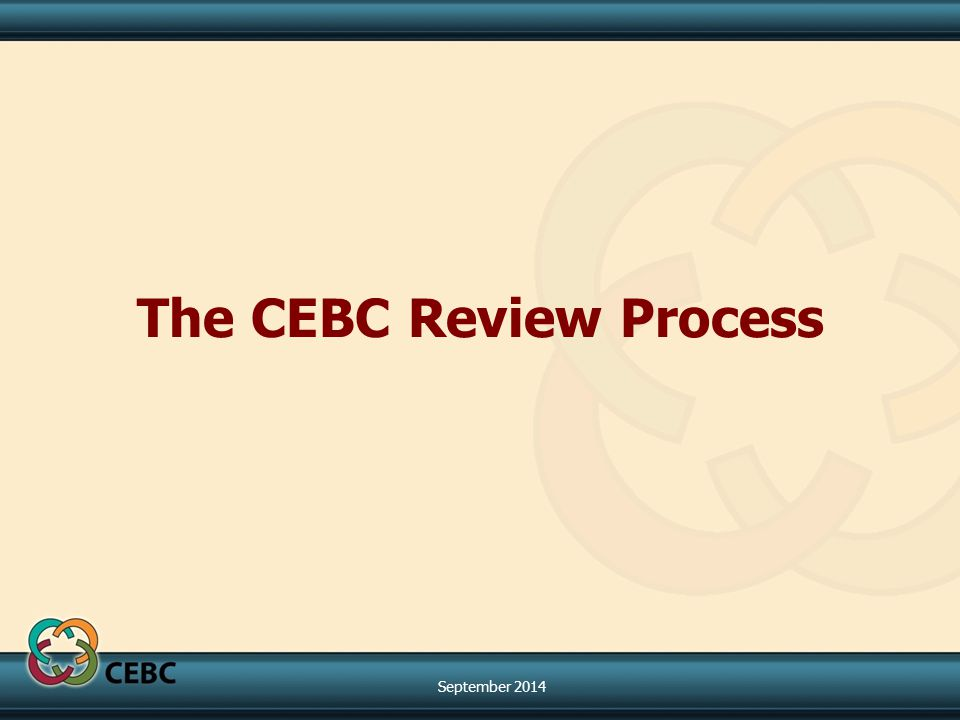 The CEBC Review Process September 2014