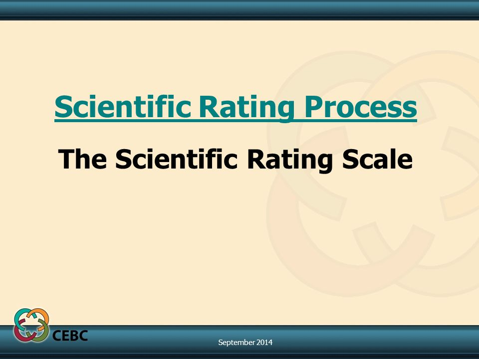 Scientific Rating Process The Scientific Rating Scale September 2014