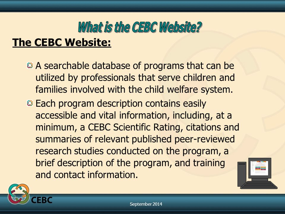 The CEBC Website: A searchable database of programs that can be utilized by professionals that serve children and families involved with the child welfare system.