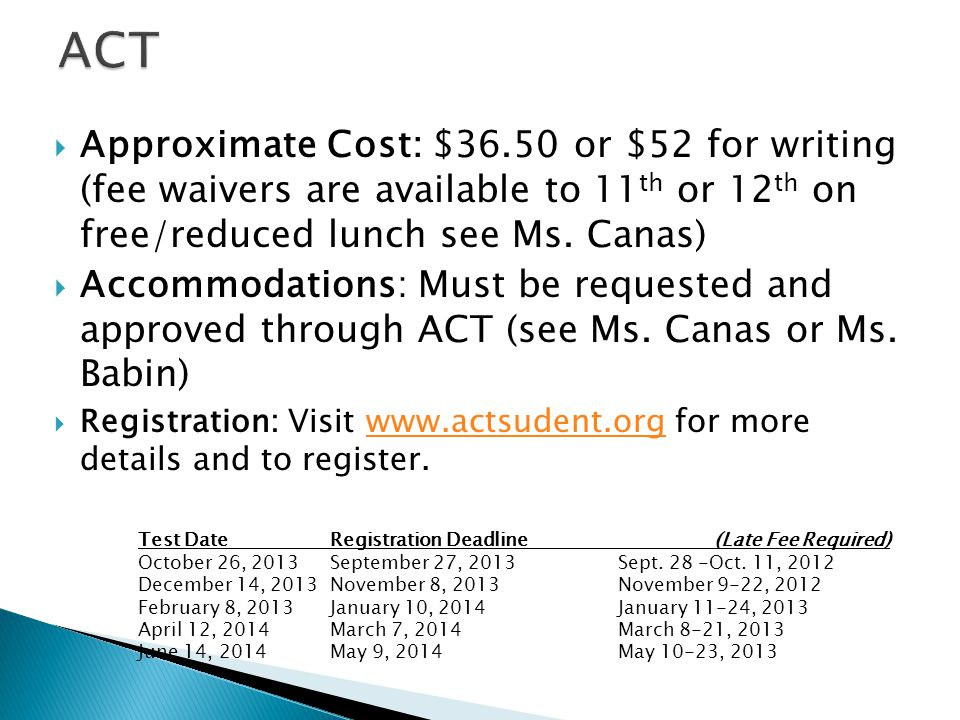  Approximate Cost: $36.50 or $52 for writing (fee waivers are available to 11 th or 12 th on free/reduced lunch see Ms.