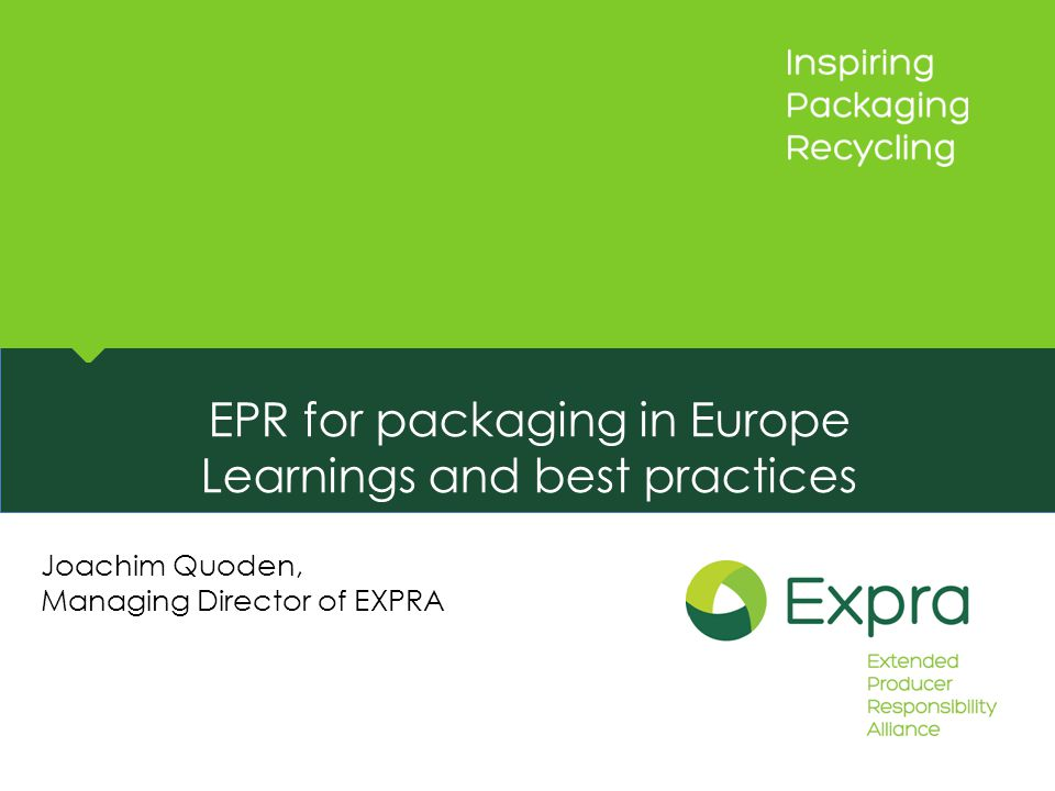 EPR for packaging in Europe Learnings and best practices Joachim Quoden, Managing Director of EXPRA
