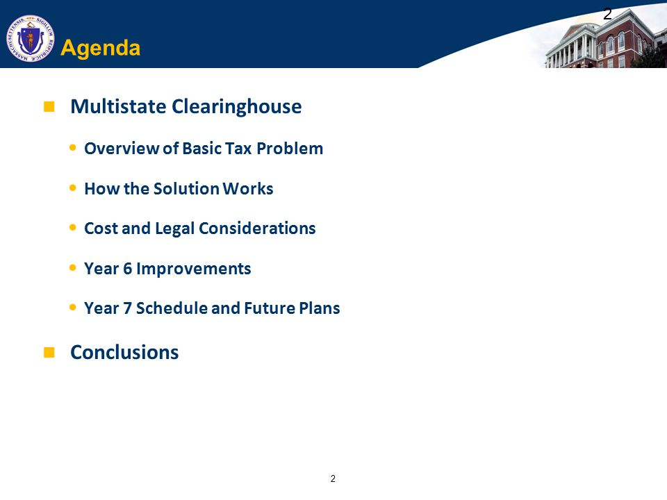 2 Agenda Multistate Clearinghouse Overview of Basic Tax Problem How the Solution Works Cost and Legal Considerations Year 6 Improvements Year 7 Schedule and Future Plans Conclusions 2