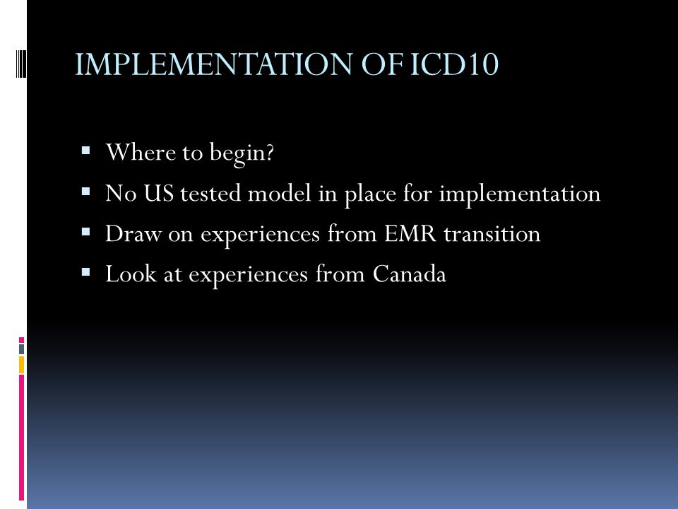 ICD 10 Timeline  Step 1- Impact Analysis (3-6 months)  Step 2-Contact your Vendors (2-3 months)  Step 3- Contact your Payers, Billing Service & Clearinghouse (2-3 months)  Step 4- Installation of Vendor Upgrades (3-6 months)  Step 5- Internal Testing (2-3 months)  Step 6- Update Internal Processes (2-3 months)