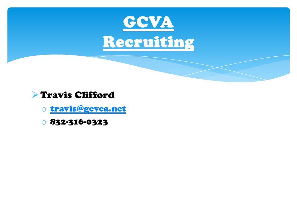  Travis Clifford o travis@gcvca.net travis@gcvca.net o 832-316-0323 GCVA Recruiting
