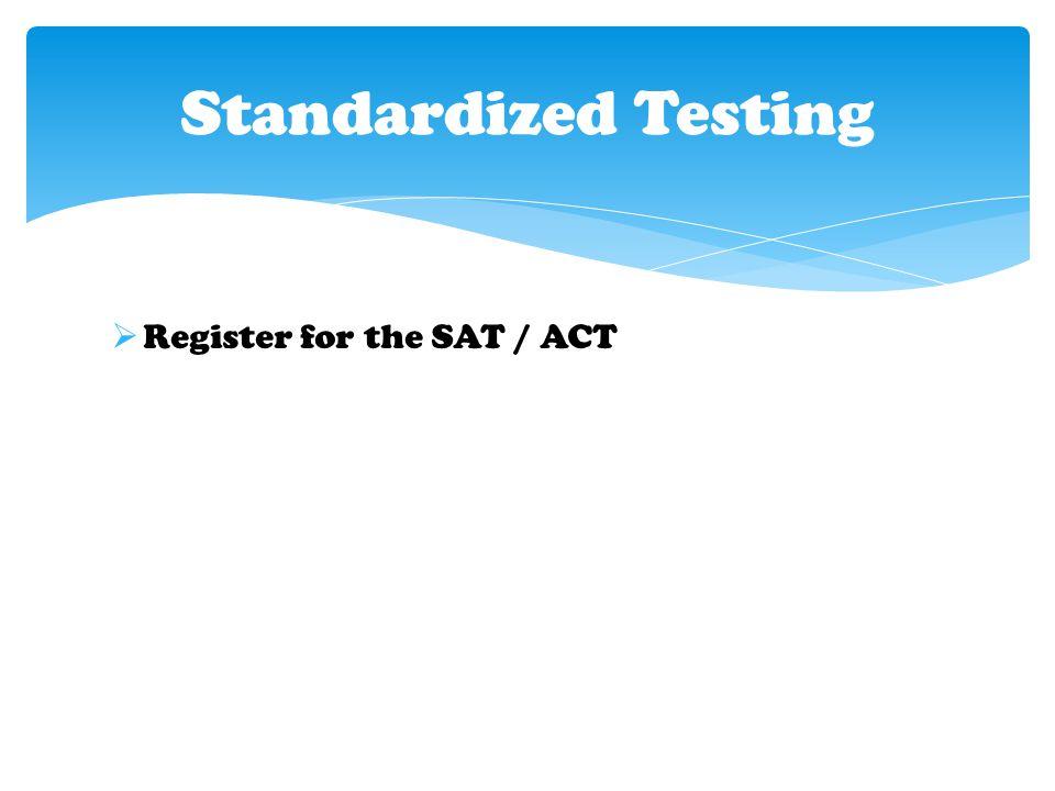  Register for the SAT / ACT Standardized Testing