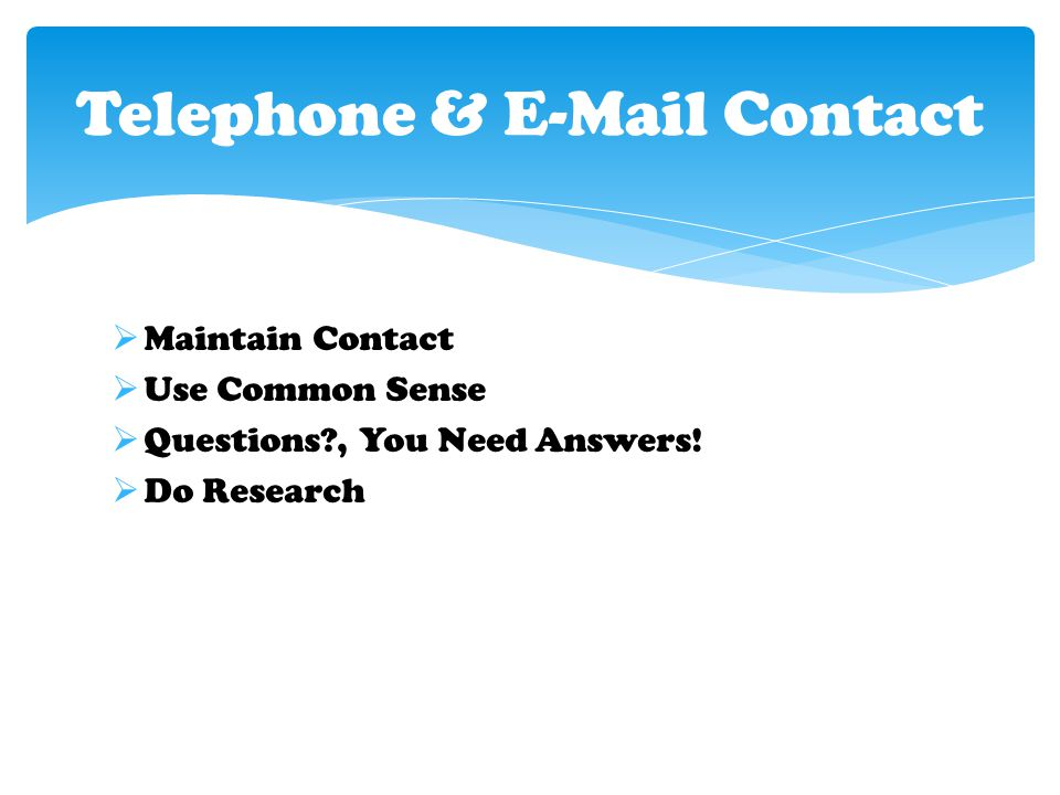  Maintain Contact  Use Common Sense  Questions , You Need Answers.