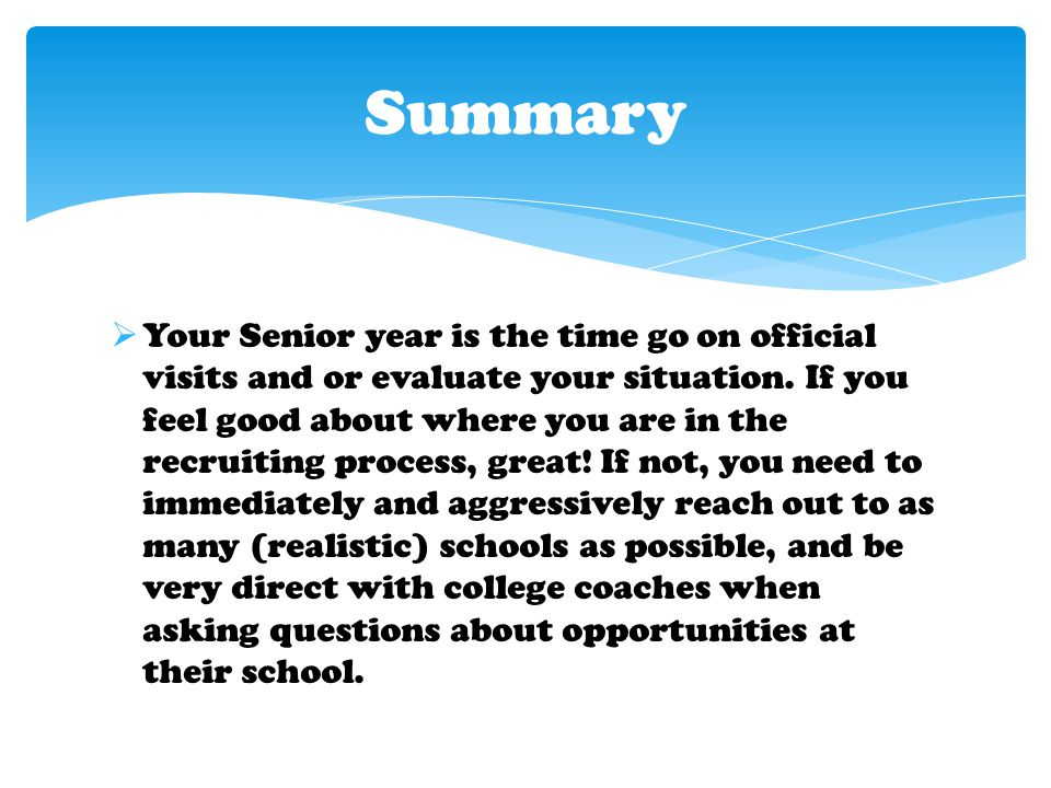  Your Senior year is the time go on official visits and or evaluate your situation.
