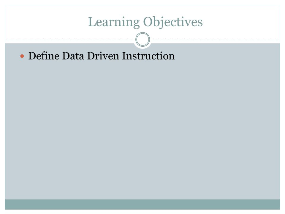 Learning Objectives Define Data Driven Instruction