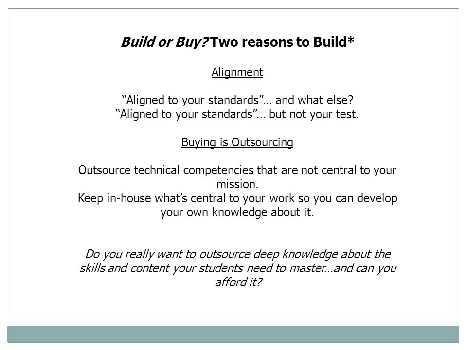 """Alignment """"Aligned to your standards""""… and what else? """"Aligned to your standards""""… but not your test. Buying is Outsourcing Outsource technical compet"""