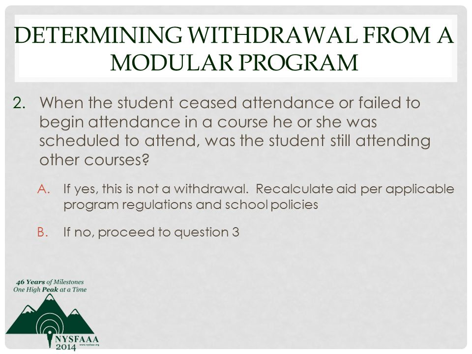 DETERMINING WITHDRAWAL FROM A MODULAR PROGRAM 2.When the student ceased attendance or failed to begin attendance in a course he or she was scheduled to attend, was the student still attending other courses.