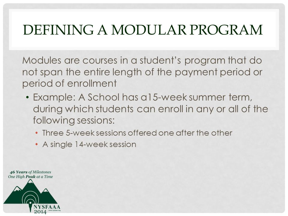 FINANCIAL AID TRIMESTER PROCESSING All FSA recipients have the same payment period of 16-weeks in length, even those students that take credits in just one of the eight week modules.