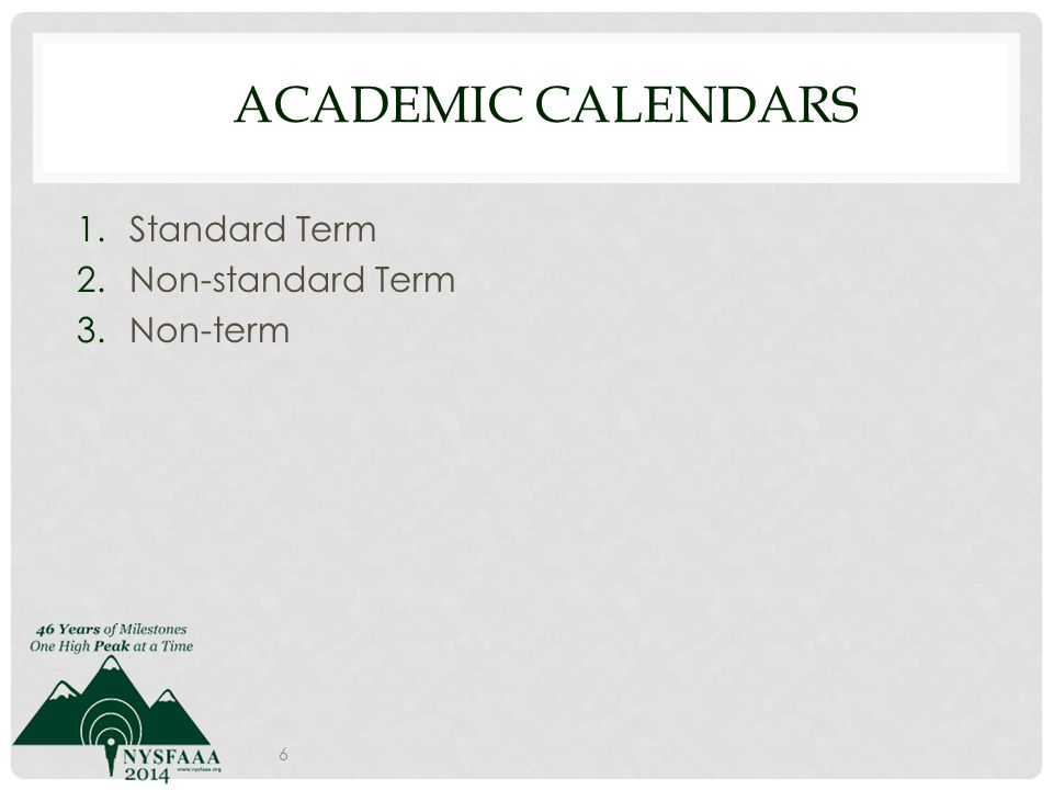 ACADEMIC CALENDARS 1.Standard Term 2.Non-standard Term 3.Non-term 6