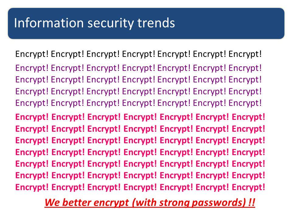 Information security trends Encrypt! Encrypt! Encrypt! Encrypt! Encrypt! Encrypt! Encrypt! Encrypt! Encrypt! Encrypt! Encrypt! Encrypt! Encrypt! Encry