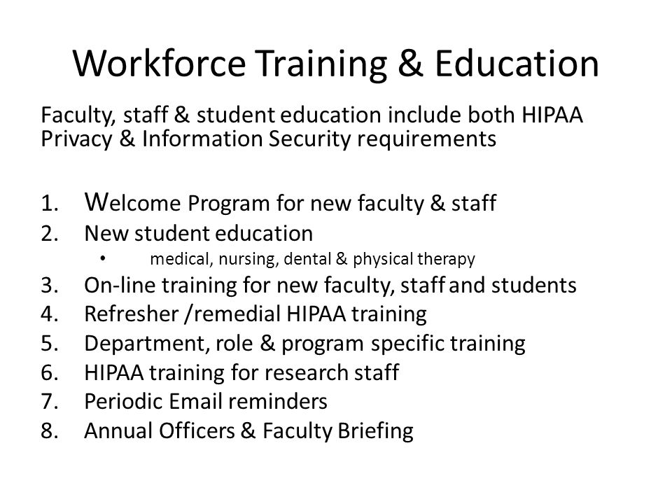 Workforce Training & Education Faculty, staff & student education include both HIPAA Privacy & Information Security requirements 1.