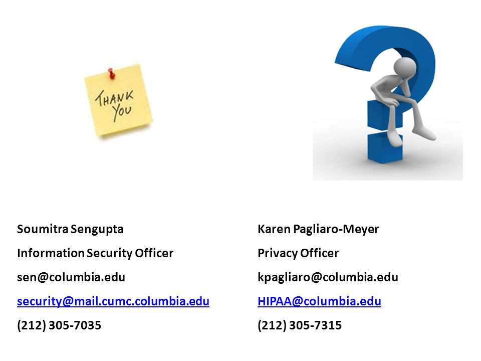 Soumitra SenguptaKaren Pagliaro-Meyer Information Security OfficerPrivacy Officer sen@columbia.edukpagliaro@columbia.edu security@mail.cumc.columbia.e