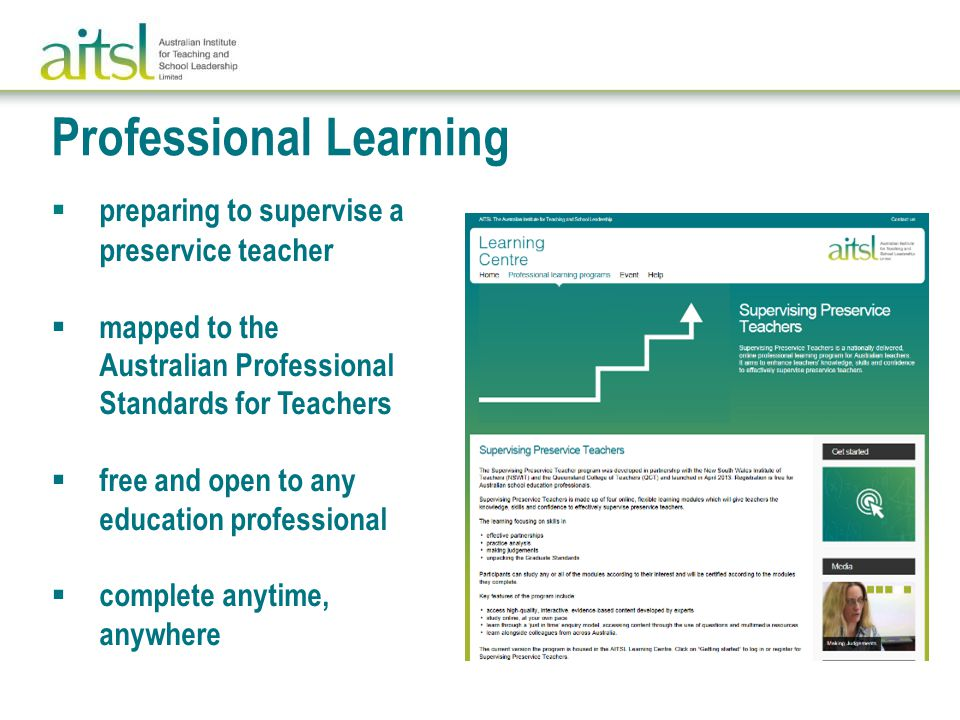  preparing to supervise a preservice teacher  mapped to the Australian Professional Standards for Teachers  free and open to any education professional  complete anytime, anywhere Professional Learning