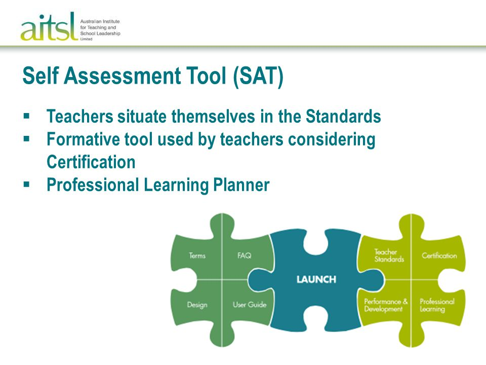  Teachers situate themselves in the Standards  Formative tool used by teachers considering Certification  Professional Learning Planner Self Assessment Tool (SAT)