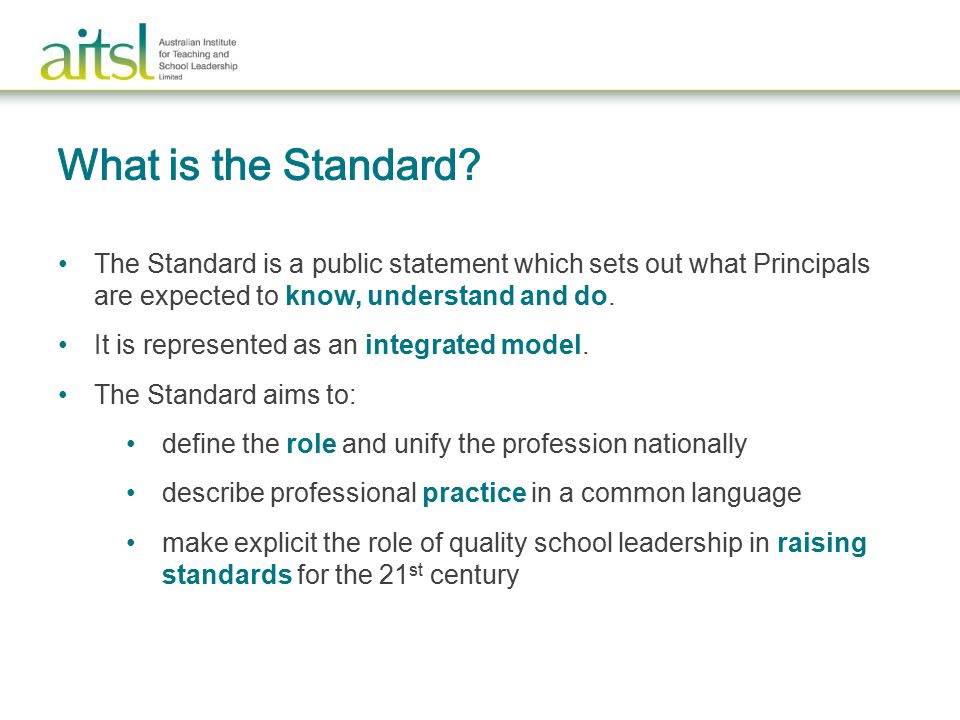 The Standard is a public statement which sets out what Principals are expected to know, understand and do.