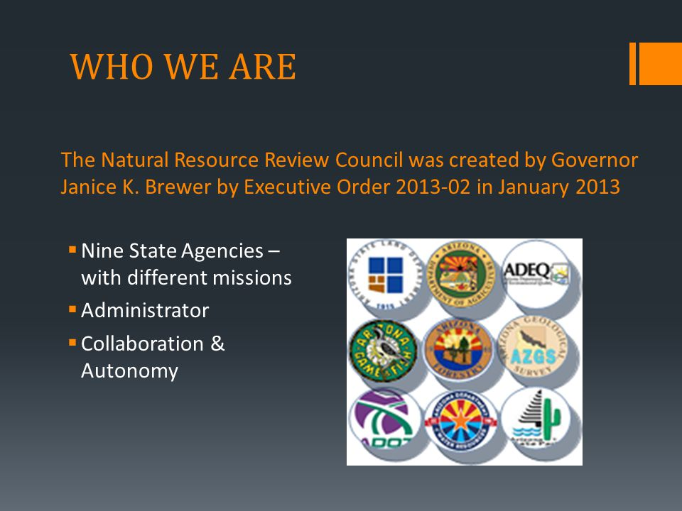 WHO WE ARE  Nine State Agencies – with different missions  Administrator  Collaboration & Autonomy The Natural Resource Review Council was created by Governor Janice K.