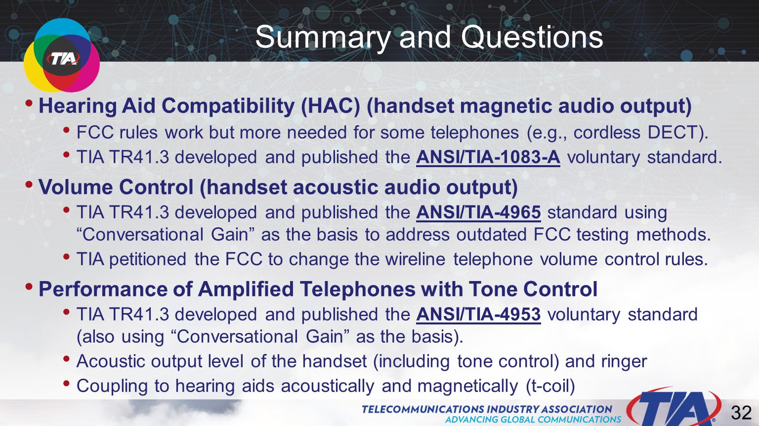 32 Summary and Questions Hearing Aid Compatibility (HAC) (handset magnetic audio output) FCC rules work but more needed for some telephones (e.g., cordless DECT).