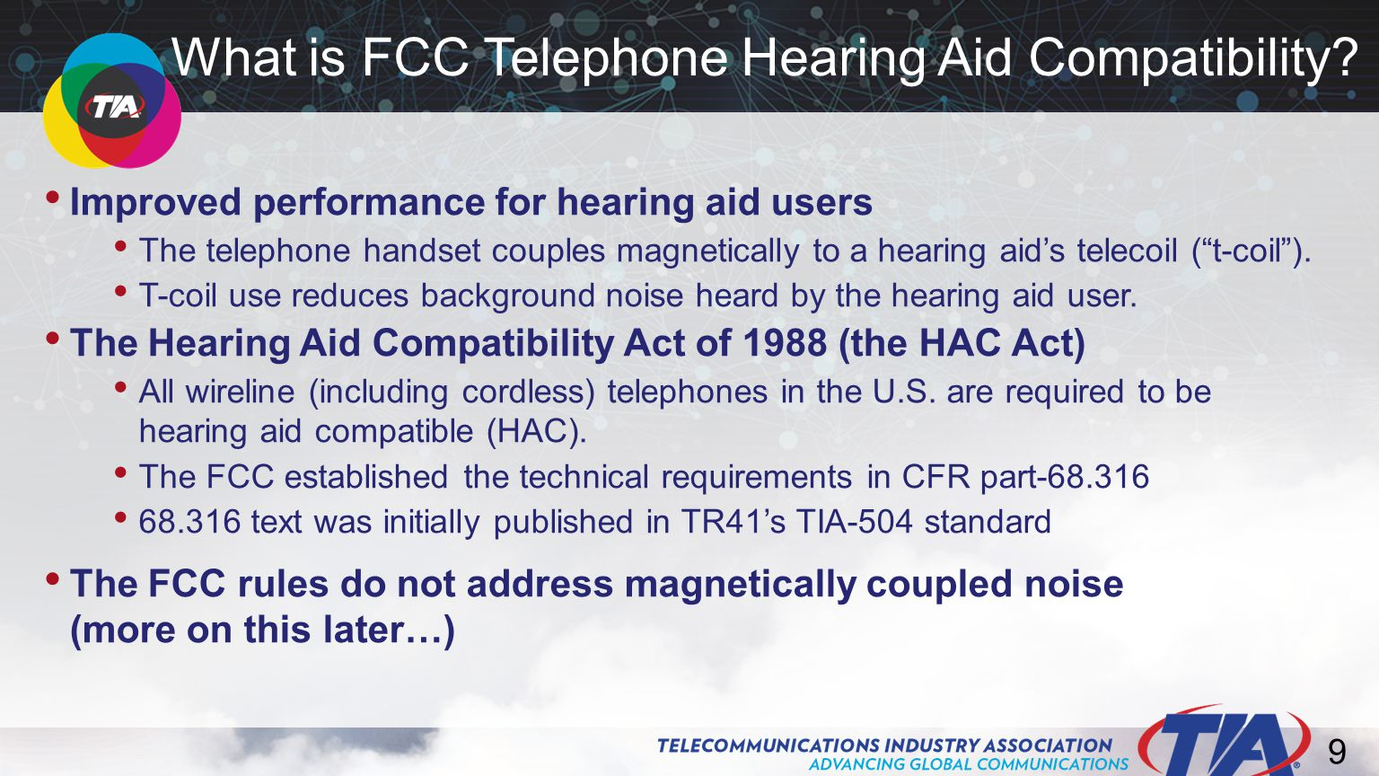 10 The FCC expanded the requirements for Hearing Aid Compatibility Became effective January 1, 2000.