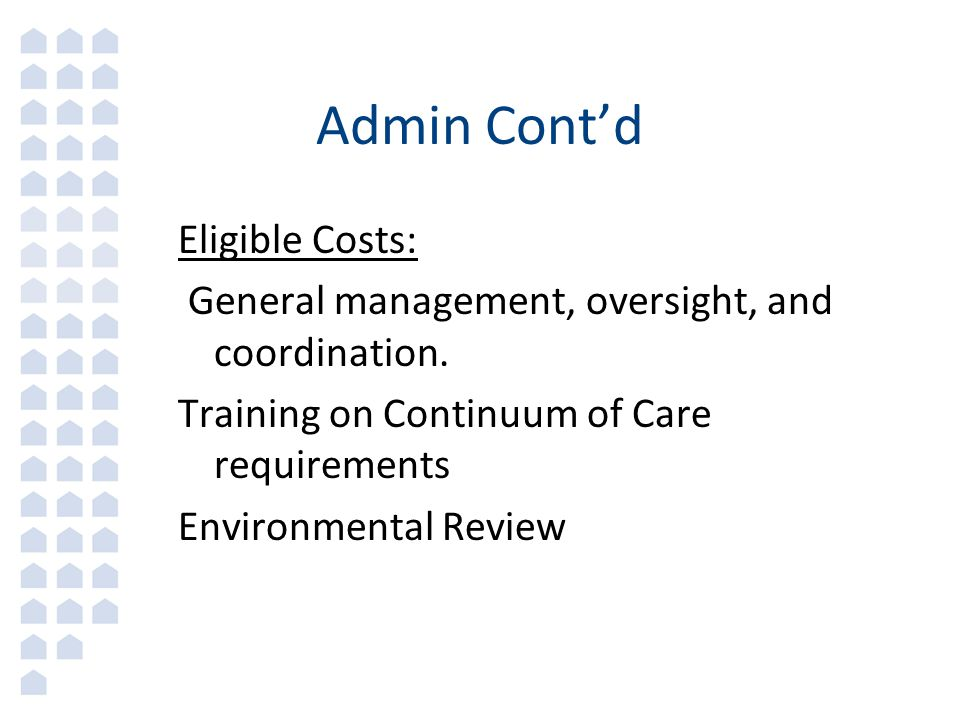 Admin Cont'd Eligible Costs: General management, oversight, and coordination.