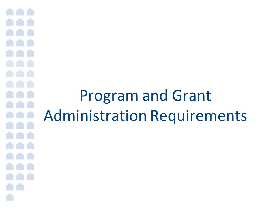 Program and Grant Administration Requirements