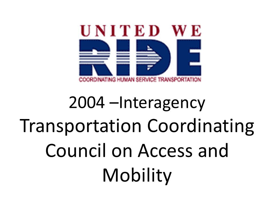 2004 –Interagency Transportation Coordinating Council on Access and Mobility