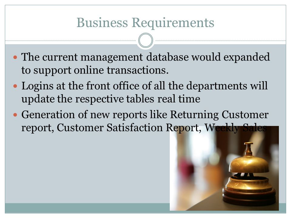 Business Requirements The current management database would expanded to support online transactions.