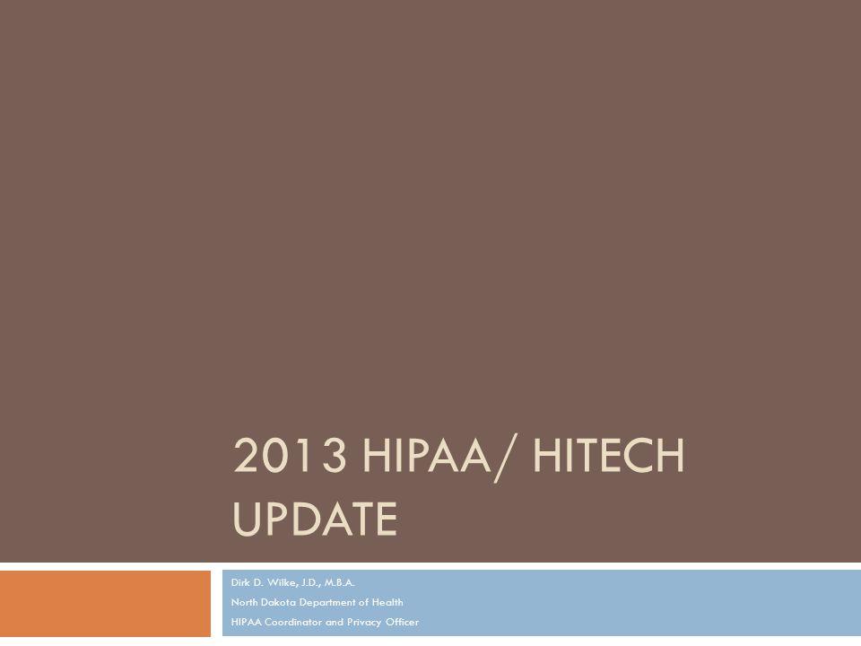 2013 HIPAA/ HITECH UPDATE Dirk D. Wilke, J.D., M.B.A.