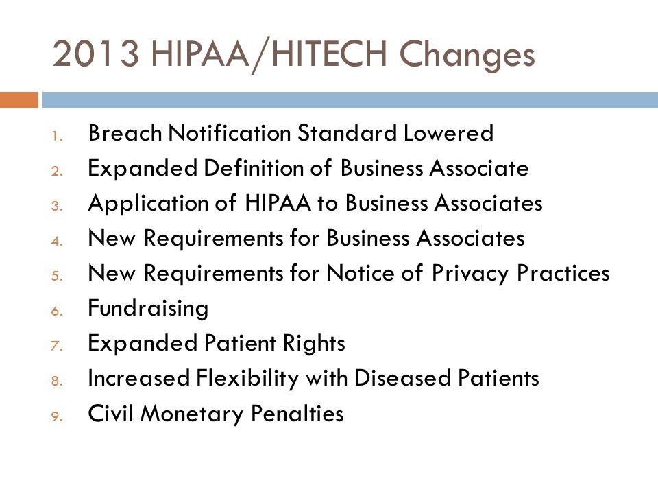2013 HIPAA/HITECH Changes 1. Breach Notification Standard Lowered 2.