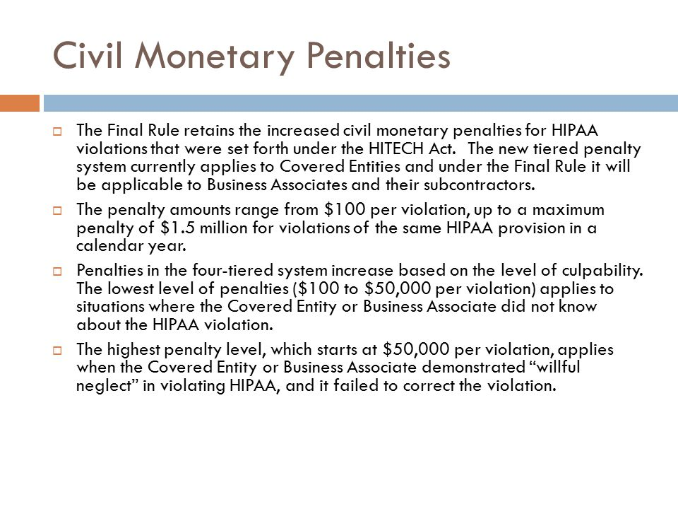 Civil Monetary Penalties  The Final Rule retains the increased civil monetary penalties for HIPAA violations that were set forth under the HITECH Act.