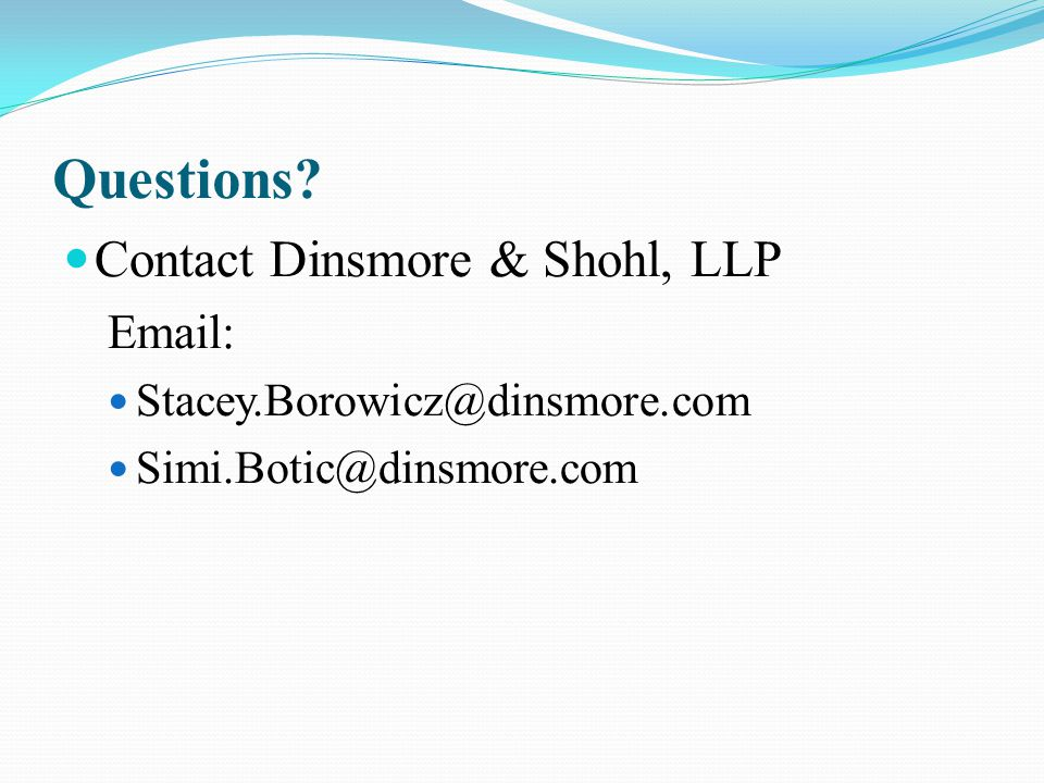 Questions? Contact Dinsmore & Shohl, LLP Email: Stacey.Borowicz@dinsmore.com Simi.Botic@dinsmore.com