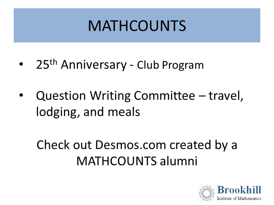 MATHCOUNTS 25 th Anniversary - Club Program Question Writing Committee – travel, lodging, and meals Check out Desmos.com created by a MATHCOUNTS alumni
