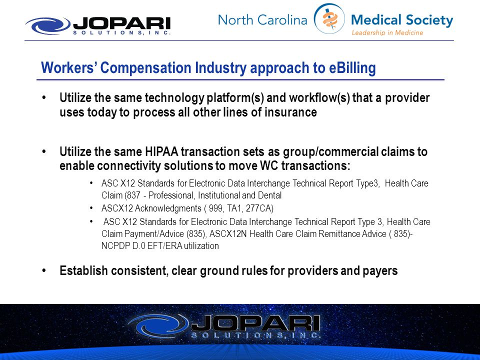 Workers' Compensation Industry approach to eBilling Utilize the same technology platform(s) and workflow(s) that a provider uses today to process all