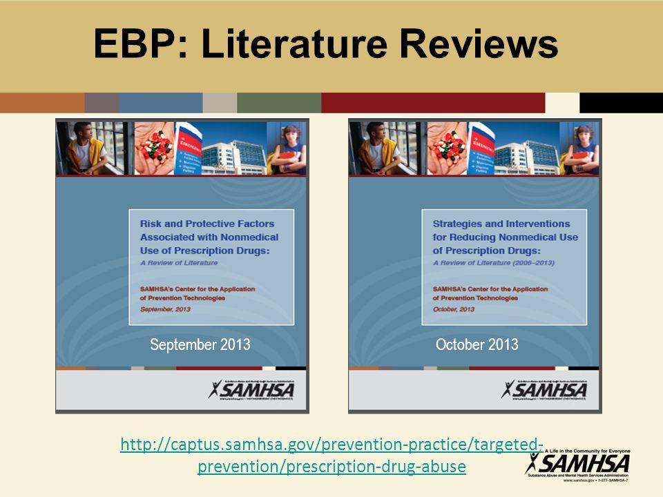 EBP: Literature Reviews http://captus.samhsa.gov/prevention-practice/targeted- prevention/prescription-drug-abuse September 2013October 2013