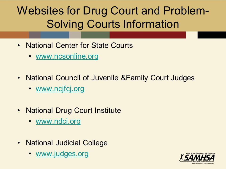 Websites for Drug Court and Problem- Solving Courts Information National Center for State Courts www.ncsonline.org National Council of Juvenile &Famil