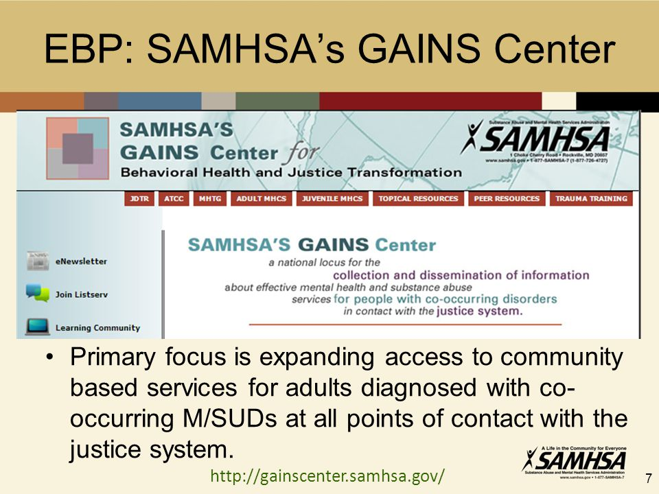 EBP: SAMHSA's GAINS Center Primary focus is expanding access to community based services for adults diagnosed with co- occurring M/SUDs at all points of contact with the justice system.
