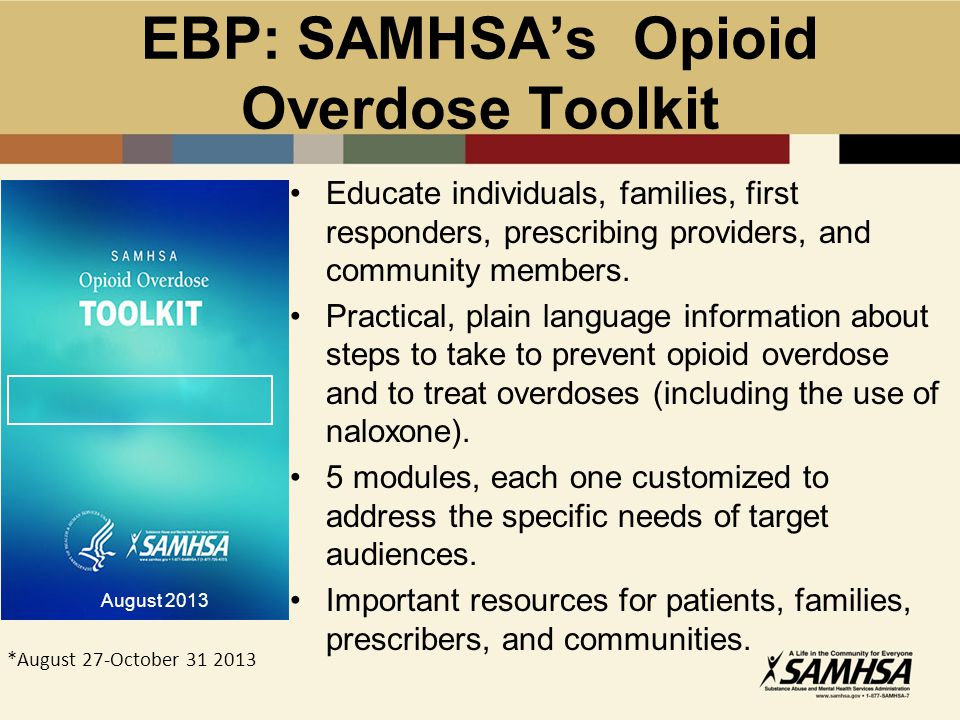 EBP: SAMHSA's Opioid Overdose Toolkit Educate individuals, families, first responders, prescribing providers, and community members.