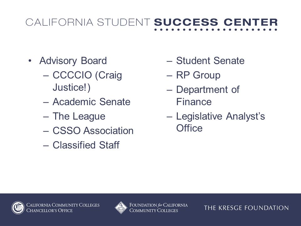 Advisory Board –CCCCIO (Craig Justice!) –Academic Senate –The League –CSSO Association –Classified Staff –Student Senate –RP Group –Department of Finance –Legislative Analyst's Office