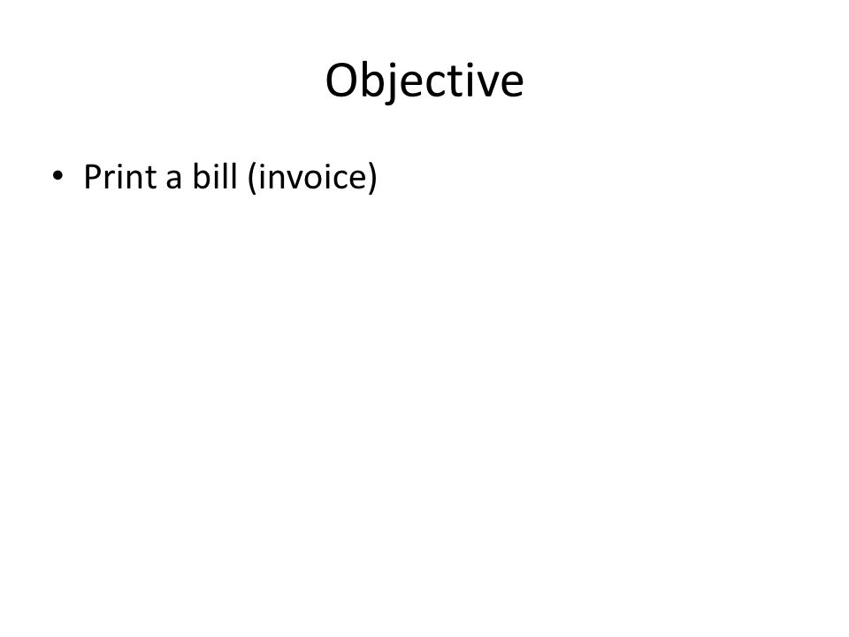 Objective Print a bill (invoice)